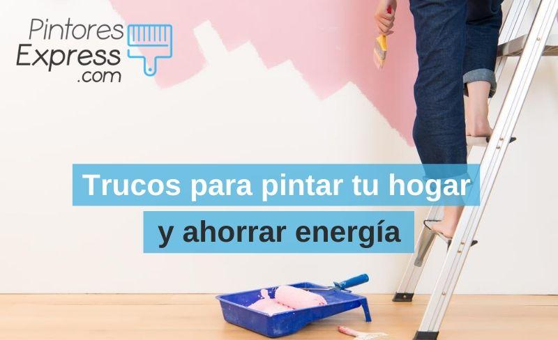 Trucos para pintar tu hogar y ahorrar energía